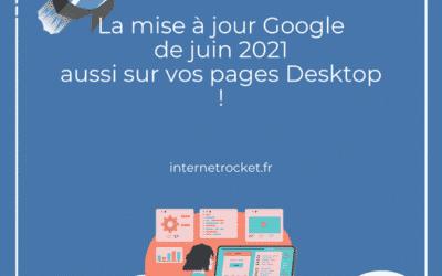La mise à jour Google de juin 2021 aussi sur vos pages Desktop !