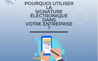 Pourquoi utiliser la signature électronique dans votre entreprise ?