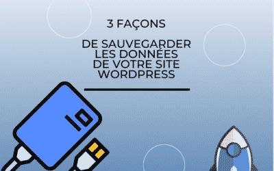 3 façons de sauvegarder les données de votre site wordpress !