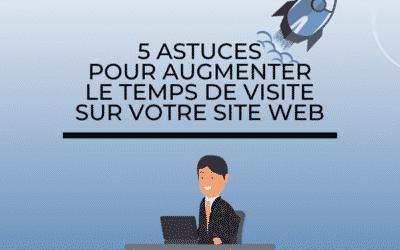 5 astuces pour augmenter le temps de visite de votre site web !