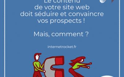 Le contenu de votre site web doit séduire et convaincre votre prospect !